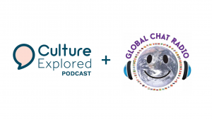 Culture Explored Podcast featuring on Global Chat Radio